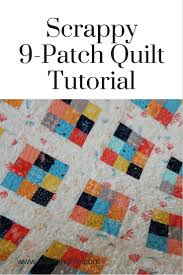 9 Patch Quilt Designs Scrappy 9 Patch Quilt Tutorial A Quilting Life