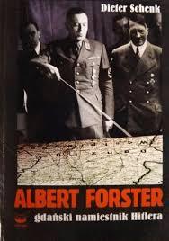 Albert Forster gdański namiestnik Hitlera - Dieter Schenk - 65.00 zł. -  Tezeusz.pl