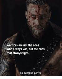 Warrior Quotes Awesome Warriors Are Not The Ones Who Always Win But The Ones That Always