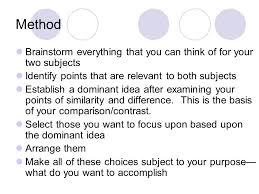 comparison and contrast essay purpose of comparison and contrast  3 method brainstorm everything that you can think of for your two subjects identify points that are relevant to both subjects establish a dominant idea