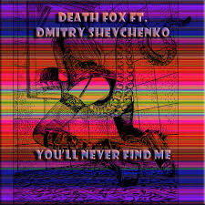 You'll Never Find Me | Death Fox ft. Dmitry Shevchenko