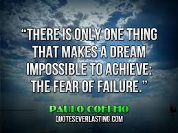 There Is Only One Thing That Makes A Dream Impossible To Achieve New Famous Quotes About Fear