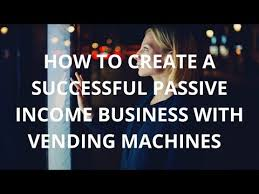 Vending Machines Investment Best How To Create A Successful Vending Machines Business Investment
