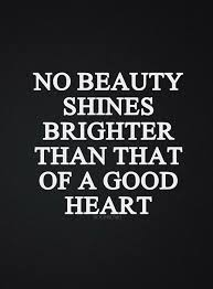 Quotes On Good Heart Bible Inspirational Quotes Good Heart Shines Brighter Than Beauty 10