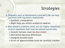 computational physics introduction goals  calculate  strategies  programs such as mathematica and matlab can help you work equations analytically 