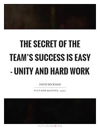 Team Success Quotes Classy The Secret Of The Team's Success Is Easy Unity And Hard Work