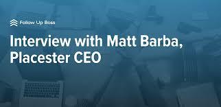 Interview With Matt Barba Placester Ceo Follow Up Boss