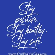 Stay positive, Stay healthy, Stay Safe.... - Motivational Daily Quotes |  Facebook