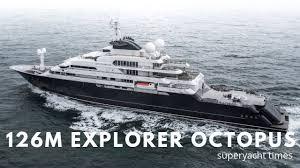 126m Explorer Yacht Octopus Youtube