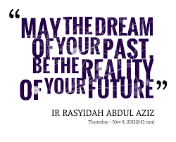 Future Dream Quotes Best of May The Dream Of Your Past Be The Reality Of Your Future Images