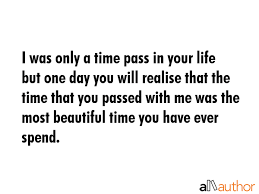 I Was Only A Time Pass In Your Life But One Quote Interesting Quotes About Time