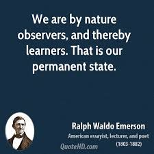 ralph waldo emerson nature quotes quotehd we are by nature observers and thereby learners that is our permanent state