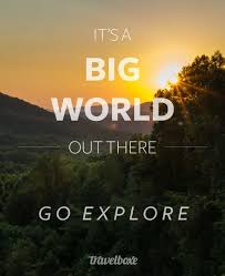 Explore Quotes Extraordinary Explore The World Quotes Pleasing It's A Big World Out There Go