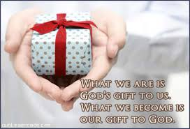 What We Are Is God s Gift To Ys What We Be e Is Our Gift To God