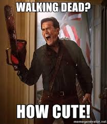Walking dead? How cute! - Ash Vs Evil Dead | Meme Generator via Relatably.com