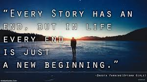 End Of Life Quotes Inspirational Every Story has an end but in life every end is just a new 16