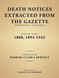 Death Notices Extracted from the Gazette (Farmerville, Louisiana) for the  Years 1888, 1894-1942 by Barbara Clark-Lawrence, Paperback   Barnes & Noble®