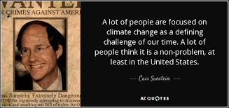 Climate Change Quotes Cool Cass Sunstein Quote A Lot Of People Are Focused On Climate Change As