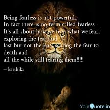Being Fearless Is Not Pow Quotes Writings By Karthika Karthi