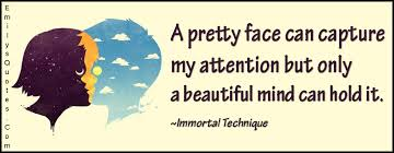 Face Beauty Quotes Best Of A Pretty Face Can Capture My Attention But Only A Beautiful Mind Can