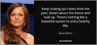 Learn From The Past Quotes Classy Rachel Boston Quote Keep Looking Up I Learn From The Past Dream