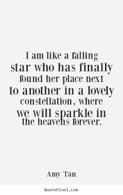 I Am Like A Falling Star Who Has Finally Found Her Amy Tan Great Unique I Found The Love Quotes
