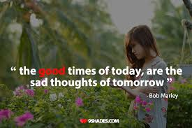 The Good Times Of Today Are The Sad Thoughts Of Tomorrow Download Stunning Download Thoughts Of Life
