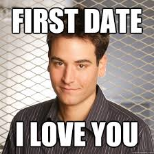 First date I love you - Scumbag Ted Mosby - quickmeme via Relatably.com