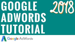 Google Add Words Google Adwords Tutorial 2018 Step By Step Google Adwords Tutorial