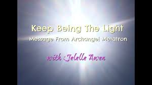 Being The Light Keep Being The Light Message From Archangel Metatron
