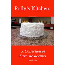 Polly's Kitchen: A Collection of Favorite Recipes by Polly Little