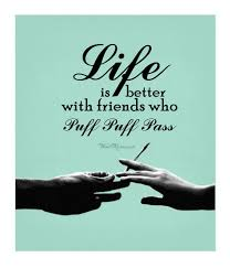 Weed Quote Friendship Life Is Better With Friends Who Puff Puff Pass Beauteous Stoner Friendship Quotes