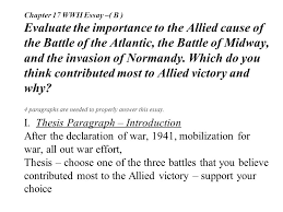 chapter wwii essay b evaluate the importance to the allied  chapter 17 wwii essay b evaluate the importance to the allied cause of the battle of the atlantic the battle of midway and the invasion of normandy