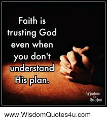 Faith Is Trusting God Even When You Don't Understand His Plan Wisdom Interesting God Quotes