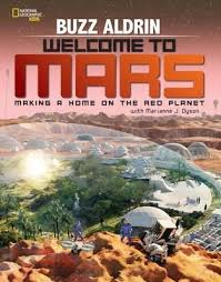 le wele to mars making a home on the red planet author buzz aldrin and marianne j dyson publisher national geographic childr