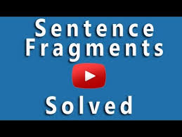 Sentence Fragments How To Recognize And Correct Sentence Fragments