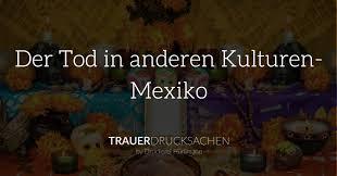 Der Tod In Anderen Kulturen Mexiko Trauerdrucksachen