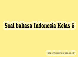 Undagan di atas di buat oleh …. Soal Bahasa Indonesia Kelas 5 Semester 1 2 Beserta Jawaban