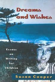 dreams and wishes essays on writing for children by susan cooper 257248