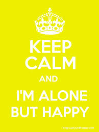 keep calm and i m alone but happy poster