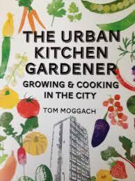 The Kitchen Gardener The Urban Kitchen Gardener By Tom Moggach A Woolly Green