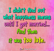 Happiness Quotes Beauteous I Didn't Find Out What Happiness Means Until I Got Married And