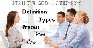 advantages of structured interviews structured interview definition types process pros