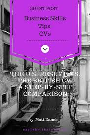 Business Skills The U S Resume Vs The British Cv A Step By
