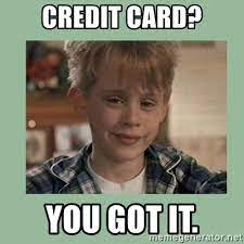 Here's what that means and what to do. Credit Card You Got It Kevin Home Alone Meme Generator