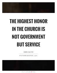 Christian Service Quotes Best Of The Highest Honor In The Church Is Not Government But Service