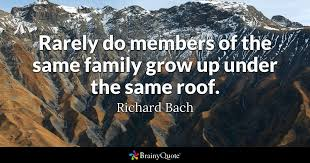 Roof Quotes Gorgeous Rarely Do Members Of The Same Family Grow Up Under The Same Roof