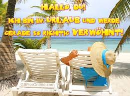 Hallo Du Ich Bin Im Urlaub Und Werde Gerade So Richtig