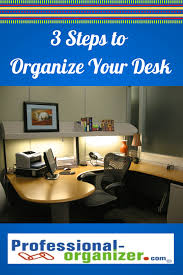 how to organize office space. 3 Steps To Organize Your Desk - Ellen\u0027s Blog, Professional Organizing For Kingwood \u0026 Houston How Office Space I