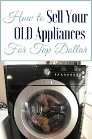 sell old appliances.  Appliances 9 How To Sell Your Old Appliances For Top Dollar And Sell Old Appliances 0